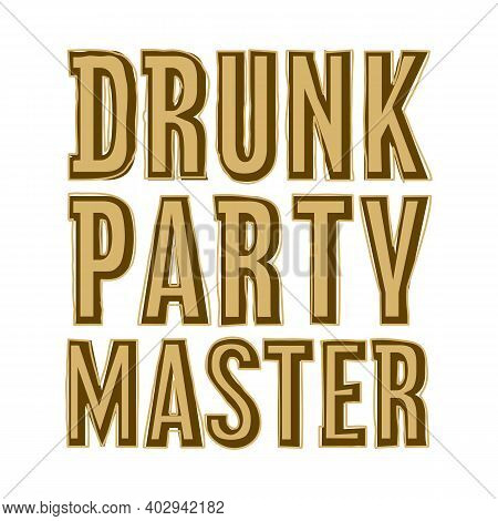 Drunk Party Master Funny Golden Text Vector Illustration. Good For Greeting Card, T-shirt And Sticke