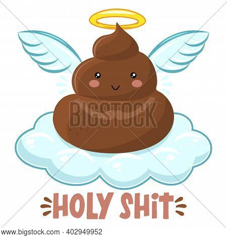 Holy Shit - Cute Smiling Happy Poop In Heaven On White Cloud With Angel Wings And Gloria. Cartoon Ch