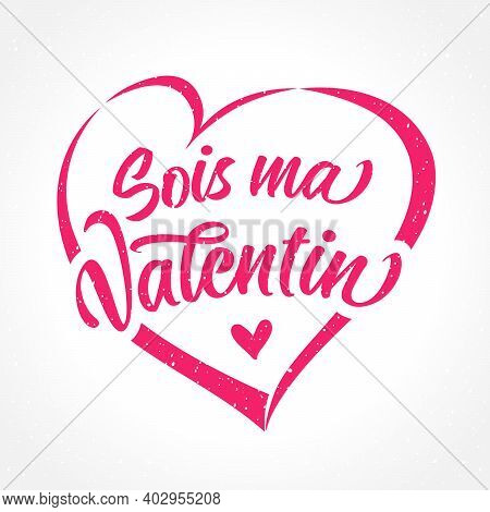Sois Ma Valentin French Lettering In Heart Shape - Be My Valentine. Valentines Day Holiday Calligrap
