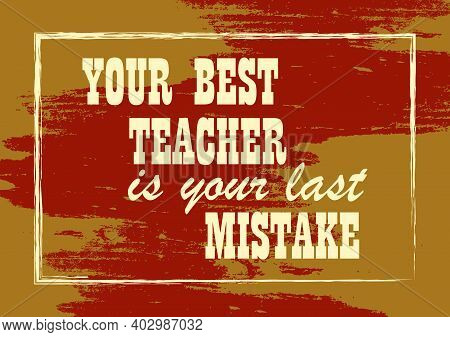 Your Best Teacher Is Your Last Mistake Motivation Quote Vector Typography Poster Design