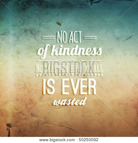 "Quote Typographical Background, vector design. ""No act of kindness, no matter how small, is ever wasted."" poster"