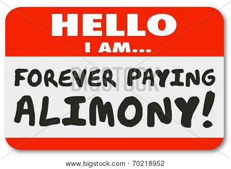 Hello I Am Forever Paying Alimony words on a nametag or sticker as financial obligation or legal settlement of financial payments