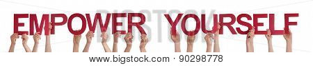 Many Caucasian People And Hands Holding Red Straight Letters Or Characters Building The Isolated English Word Empower Yourself On White Background poster