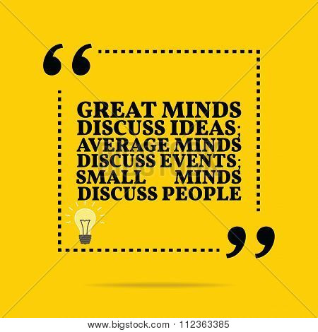 Inspirational Motivational Quote. Great Minds Discuss Ideas; Average Minds Discuss Events; Small Min