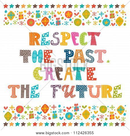 Respect The Past, Create The Future. Stylish Typographic Poster. Inspirational And Motivational Quot