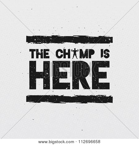 The Champ Is Here. Motivational and Inspirational Quote. Typographic Vector Illustration.