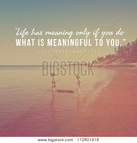 Inspirational Typographic Quote -Life has meaning only if you do what is meaningful to you