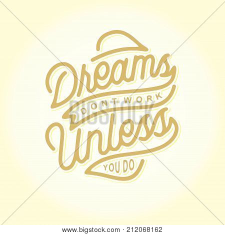 dreams dont work unless you do monoline stroke hand lettering vintage typography quotes. best for poster, sticker, clothing, merchandise, wallpaper etc.