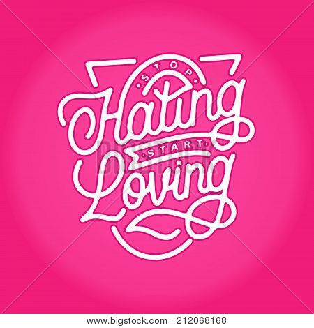 stop hating start loving monoline stroke hand lettering vintage typography quotes. best for poster, sticker, clothing, merchandise, wallpaper etc.