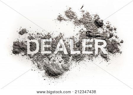 Dealer word as finance business broker concept or bad criminal market for drug person in luck game