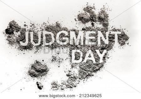 Judgment day word as apocalypse catastrophe or cataclysm concept and bible armageddon world end background made in burnt ash or dust or filth