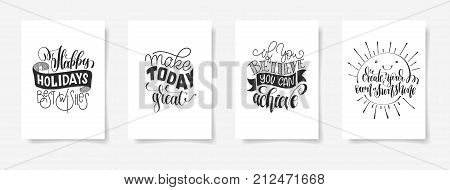 set of four hand lettering posters positive quote, happy holidays, best wishes, make today great, if you believe you can achieve, create your own sunshine, calligraphy vector illustration