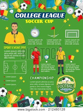 Soccer cup championship or football college league tournament and sport game poster template. Vector design of football ball, goal score table or referee whistle and champion winner golden cup award