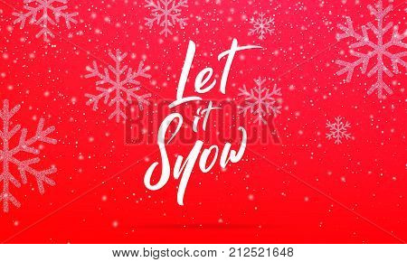 Christmas. Let it Snow text lettering design. Winter holiday card with Let it Snow calligraphy and shiny glitter snowflakes and snow
