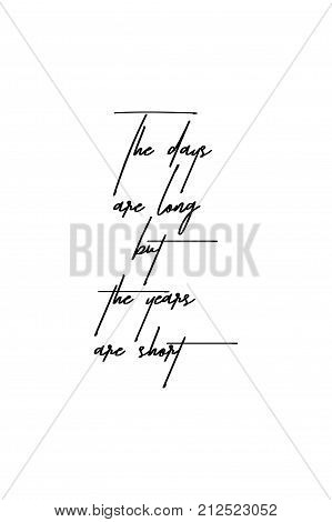 New Year Quote. Hand drawn holiday lettering. Modern brush calligraphy. Isolated on white background. The days are long but the years are short.