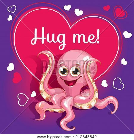 Cartoon octopus ready for a hugging. Funny animal. Cute cartoon pet on white background. Vector illustration with hand lettering phrase Hug me