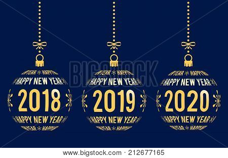 Happy New Year graphic elements for years 2018 2019 2020. Christmas balls with text Happy New Year and years. Hanging isolated golden abstract balls created from text on blue background.