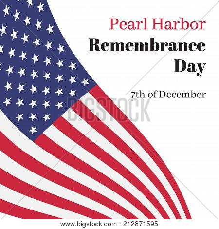 National Pearl Harbor Remembrance Day in USA. Vector card with the American flag and resembling an inscription.
