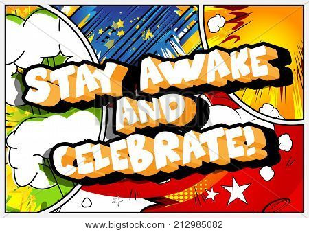 Stay awake and celebrate! Vector illustrated comic book style design. Inspirational motivational quote.