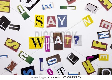 A Word Writing Text Showing Concept Of Say What Question Made Of Different Magazine Newspaper Letter