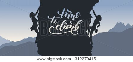 Black Silhouette Of Climbers On A Cliff With Mountains As A Background And Brush Calligraphy Time To