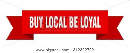 Buy Local Be Loyal Ribbon. Buy Local Be Loyal Isolated Sign. Buy Local Be Loyal Banner