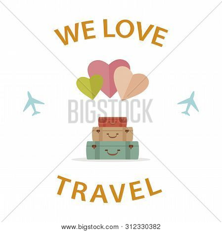 We Love Travel Poster, Happy Luggage And Airplanes