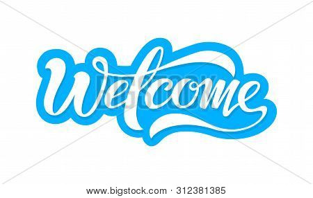 Welcome, Beautiful Inscription, Text To Decorate The Invitation, Banner And More. Welcome, Vector Bl