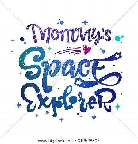 Mommys Space Explorer Quote. Baby Shower, Kids Theme Hand Drawn Lettering Logo Phrase. Vector Grotes