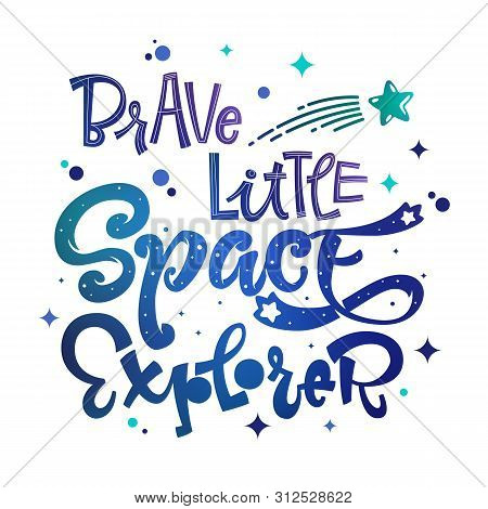 Brave Little Space Explorer Quote. Baby Shower, Kids Theme Hand Drawn Lettering Logo Phrase. Vector