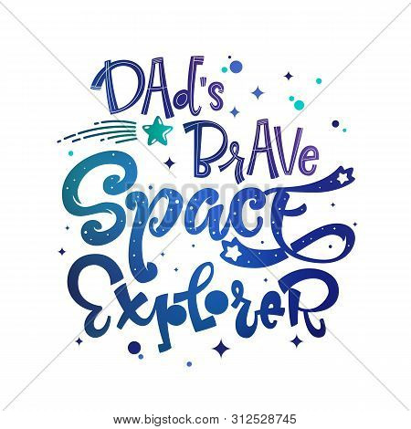 Dads Brave Space Explorer Quote. Baby Shower, Kids Theme Hand Drawn Lettering Logo Phrase. Vector Gr