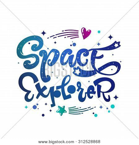 Space Explorer Quote. Baby Shower, Kids Theme Hand Drawn Lettering Logo Phrase. Vector Grotesque Scr