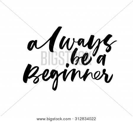 Always Be Beginner Ink Brush Vector Lettering. Motivational Advice Freehand Calligraphy. Greeting Ca