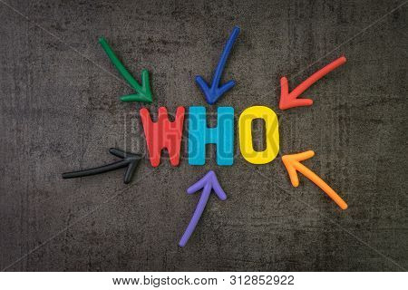 Who, Business Idea To Ask For Person Or Customer Concept, Multi Color Arrows Pointing To The Word Wh