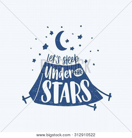 Lets Sleep Under The Stars Motivational Phrase, Slogan Or Text Handwritten With Cursive Calligraphic
