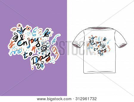 Print On Clothes Drawn By Hand In The Style Of Scribbles. Doodle Lettering For Printing On T-shirt W