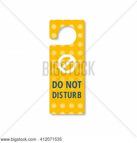 Do Not Disturb Isolated Yellow Door Hanger Sign. Vector Hotel, Motel Or Resort Room Door Handle, Kno