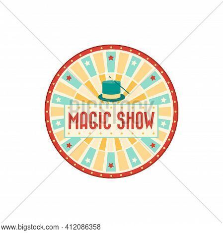 Magic Show Banner Isolated Retro Round Advertisement With Magician Cap And Stick. Vector Big Top Cir