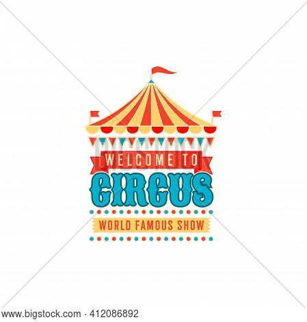 Invitation To Circus Show Isolated Retro Banner.. Vector Welcome Carnival Label Invitation On Entert