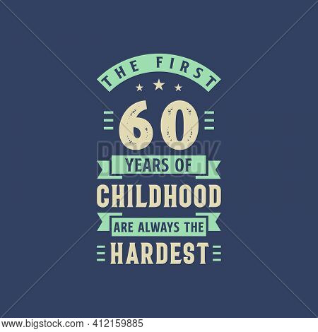 The First 60 Years Of Childhood Are Always The Hardest, 60 Years Old Birthday Celebration