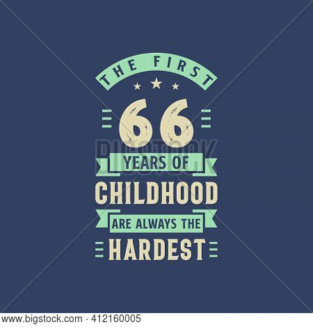 The First 66 Years Of Childhood Are Always The Hardest, 66 Years Old Birthday Celebration