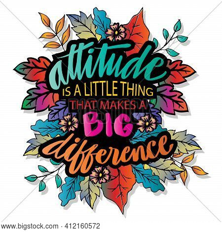 Attitude Is A Little Thing That Makes A Big Difference Hand Lettering. Motivational Quote.