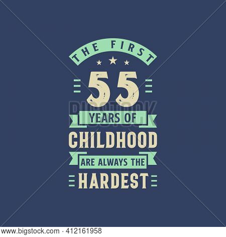 The First 55 Years Of Childhood Are Always The Hardest, 55 Years Old Birthday Celebration