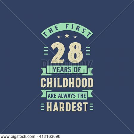 The First 28 Years Of Childhood Are Always The Hardest, 28 Years Old Birthday Celebration