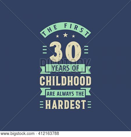The First 30 Years Of Childhood Are Always The Hardest, 30 Years Old Birthday Celebration