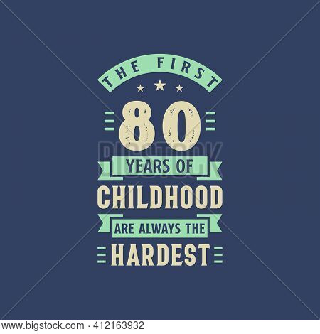 The First 80 Years Of Childhood Are Always The Hardest, 80 Years Old Birthday Celebration
