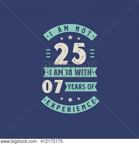 I Am Not 25, I Am 18 With 7 Years Of Experience - 25 Years Old Birthday Celebration