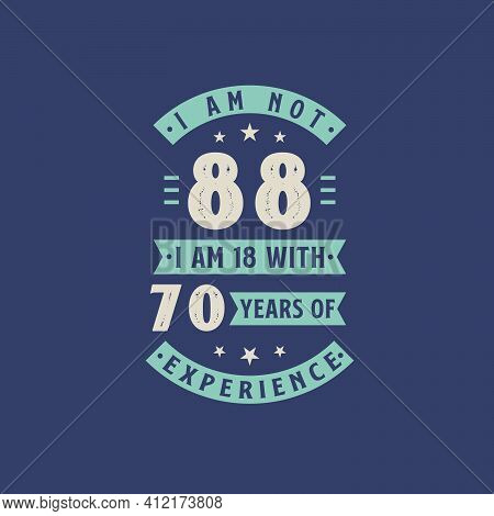 I Am Not 88, I Am 18 With 70 Years Of Experience - 88 Years Old Birthday Celebration
