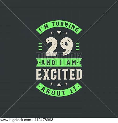 I'm Turning 29 And I Am Excited About It, 29 Years Old Birthday Celebration
