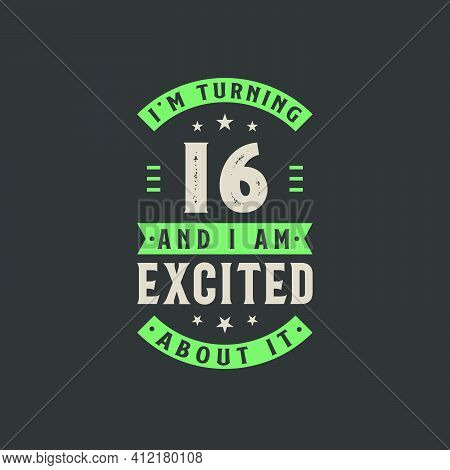 I'm Turning 16 And I Am Excited About It, 16 Years Old Birthday Celebration